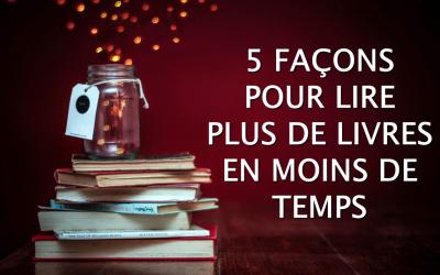 5 façons pour lire plus de livres en moins de temps