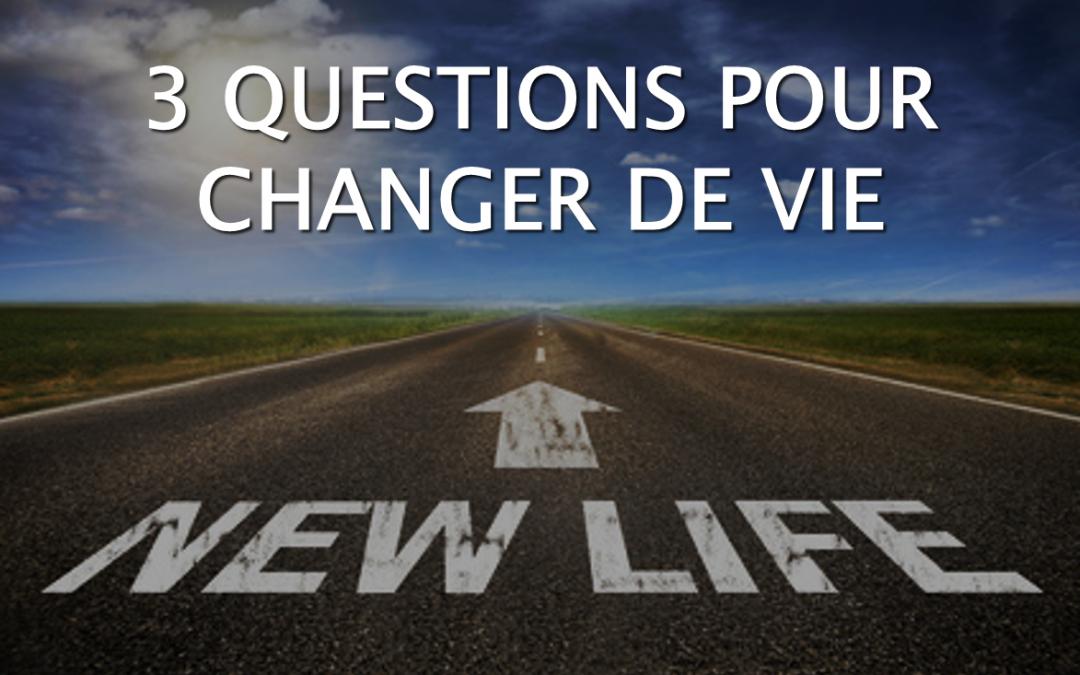 Comment changer votre vie en 3 questions?