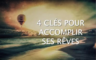 4 Clés pour accomplir ses rêves