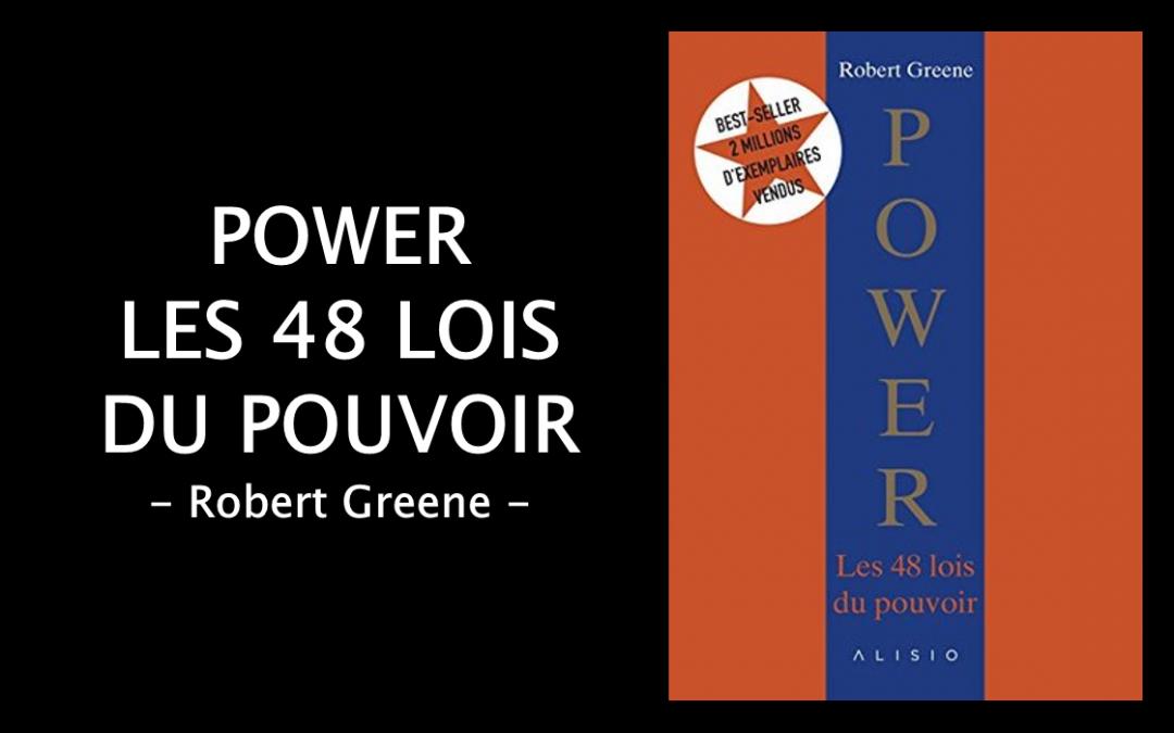 POWER les 48 lois du pouvoir – Robert Greene – Résumé de livre
