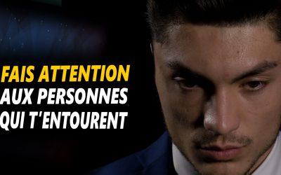 FAIS ATENTION AUX PERSONNES QUI T'ENTOURENT – Vidéo de motivation en français – #LundiMotivation