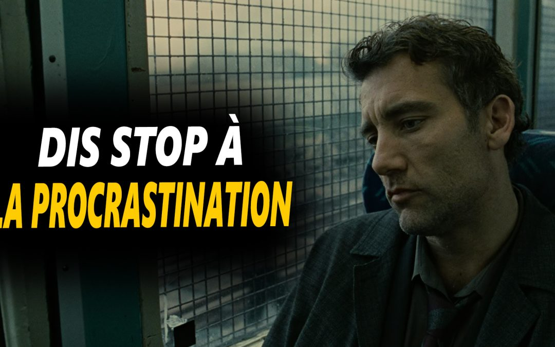 DIS STOP À LA PROCRASTINATION – Vidéo de motivation en français – #LundiMotivation
