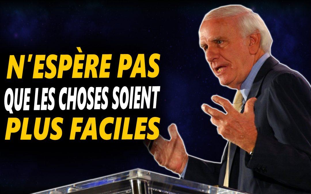 N'ESPÈRE PAS QUE LES CHOSES SOIENT PLUS FACILES  – Vidéo de motivation en français
