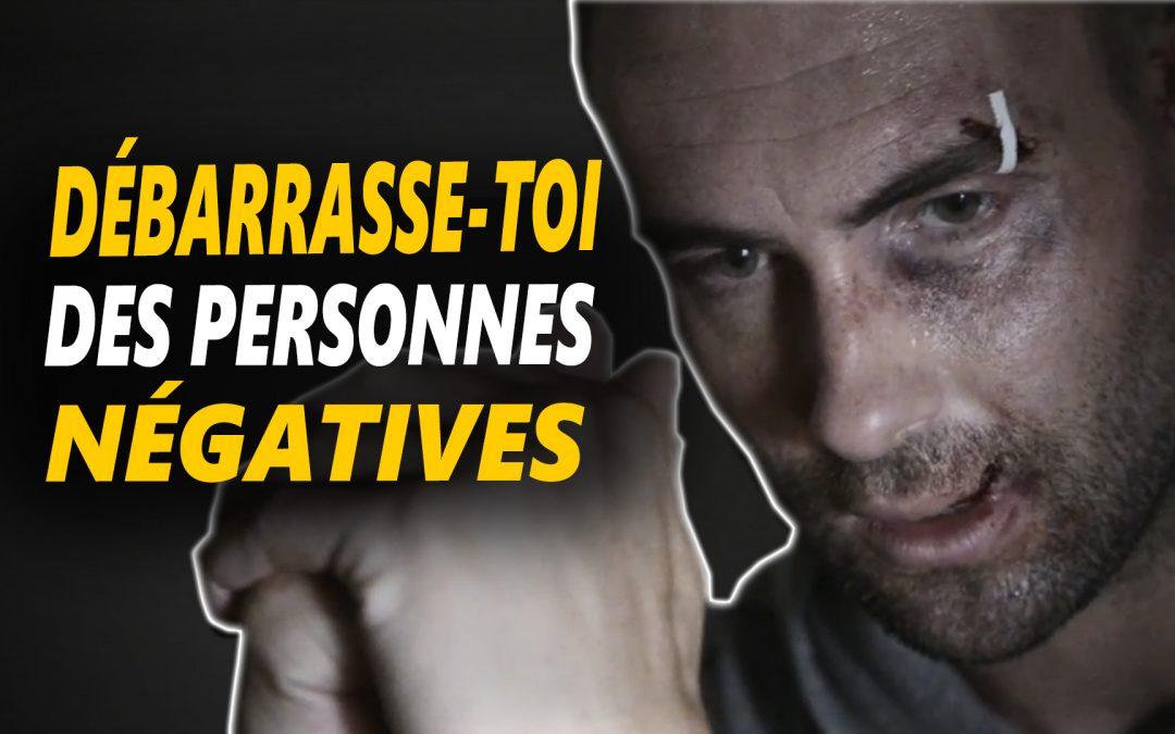 DÉBARRASSE-TOI DES PERSONNES NÉGATIVES – Vidéo de motivation en français- – #LundiMotivation