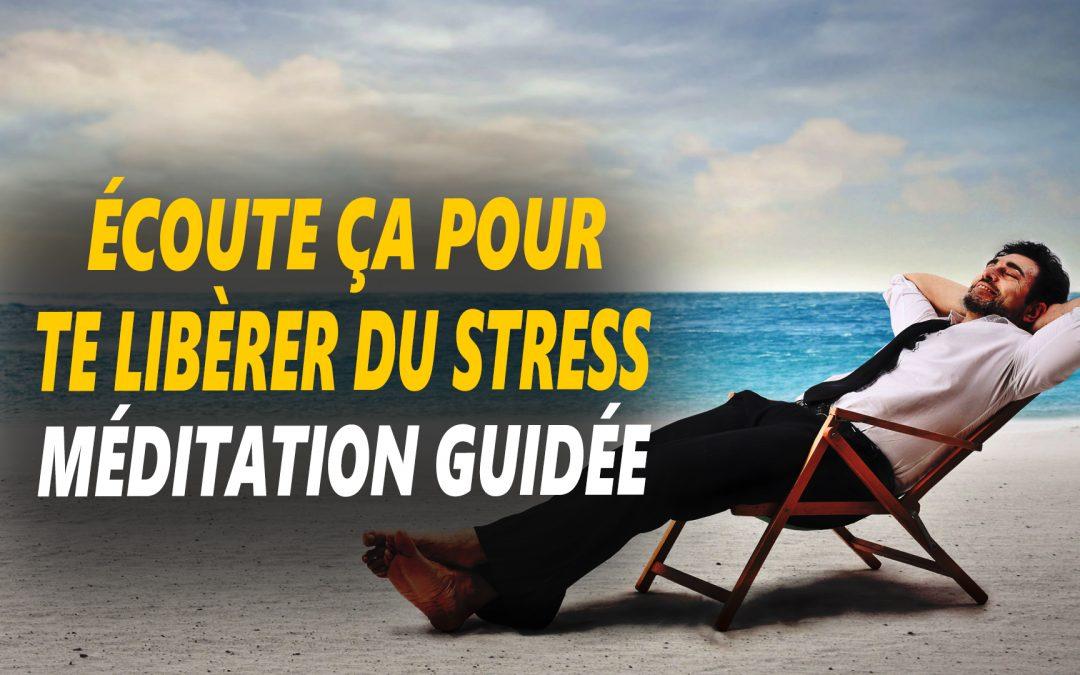 MÉDITATION GUIDÉE POUR SE LIBÉRER DU STRESS