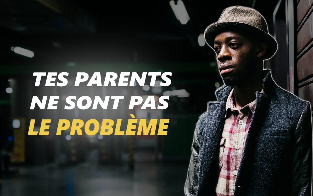 TES PARENTS NE SONT PAS LE PROBLÈME – Vidéo de motivation – #LundiMotivation